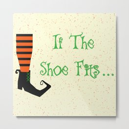 Witch Shoe If The Shoe Fits Metal Print