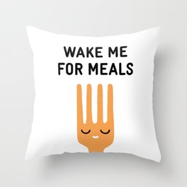 Wake me for meals Throw Pillow