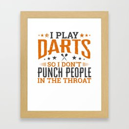 I play Darts So I Don't Punch People In The Throat Framed Art Print
