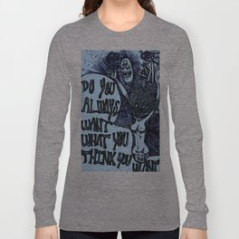Do you always want what you think you want?  Long Sleeve T-shirt
