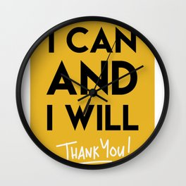 I CAN AND I WILL - THANK YOU quote Wall Clock