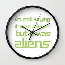 I'm Not Saying It Was Aliens, But It Was Aliens Meme T-Shirt For Fans Of Ancient Aliens Font Style Wall Clock