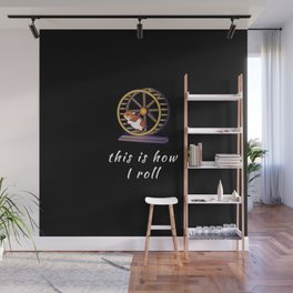 Funny This Is How I Roll Hamster Pun Quote Sayings Wall Mural