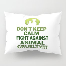 Don't keep calm, fight against animal cruelty Pillow Sham