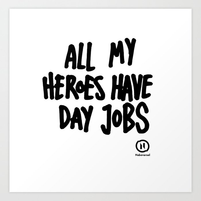 All My Heroes Have Day Jobs Art Print