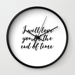 Instant Download I'll Love You Till The End Inspirational Art Wedding Printable Art Positive Quote Wall Clock