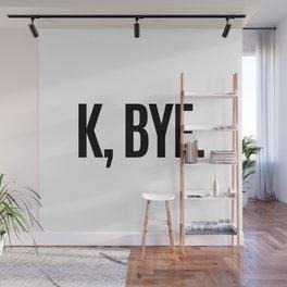 K, BYE OK BYE K BYE KBYE Wall Mural