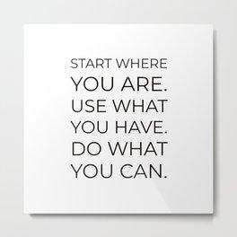 Start where you are Metal Print