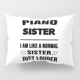 Piano Sister Like A Normal Sister Just Louder Pillow Sham