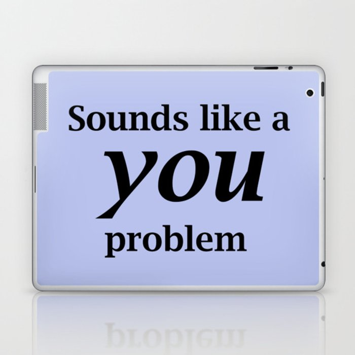 Sounds Like A You Problem - blue background Laptop & iPad Skin