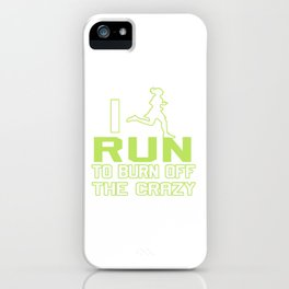 I RUN TO BURN OFF THE CRAZY iPhone Case