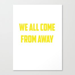 We all come from away Canvas Print