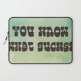 You Know What Sucks? Everything. Laptop Sleeve