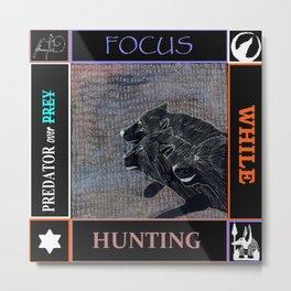 Focus While Hunting  Metal Print