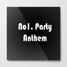 No.1 Party Anthem Metal Print