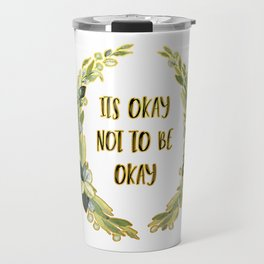 Its Okay not to be Okay Travel Mug
