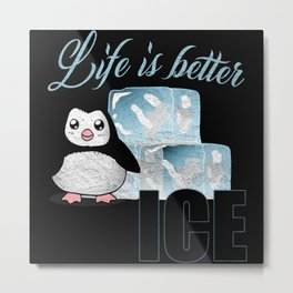 Life Is Better With Ice Penguin Metal Print