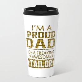 I'M A PROUD TAILOR'S DAD Travel Mug