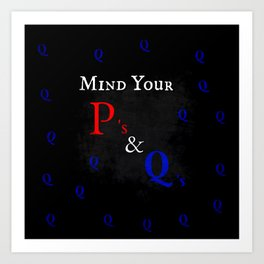Mind Your P's and Q's Art Print
