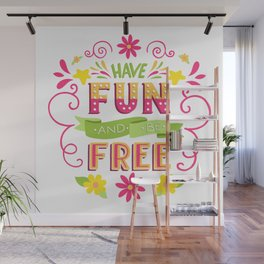Have Fun And Be Free Wall Mural