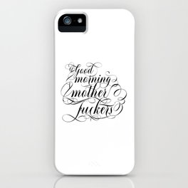 Good morning mother fuckers (black text) iPhone Case