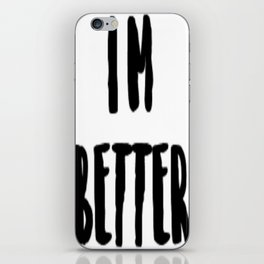 I'm Better iPhone Skin