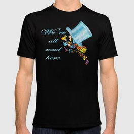 We're All Mad Here - Mad Hatter - Alice In Wonderland T-shirt