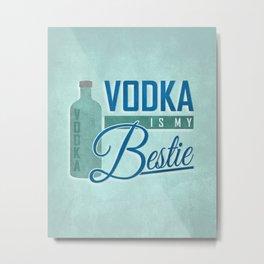 Vodka is my Bestie Metal Print