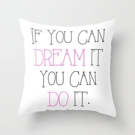 If you Can dream it you can do it - pink Throw Pillow