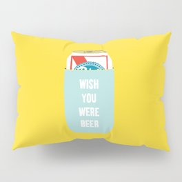 Wish You Were Beer Pillow Sham
