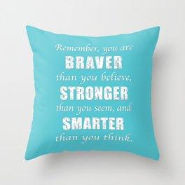 Braver, Stonger, Smarter Throw Pillow