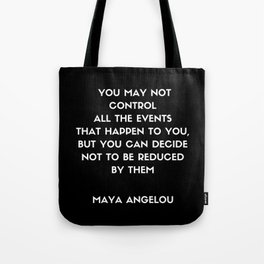 Maya Angelou inspirational motivational quote on control Tote Bag