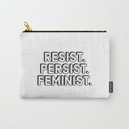 Resist. Persist. Feminist. Carry-All Pouch