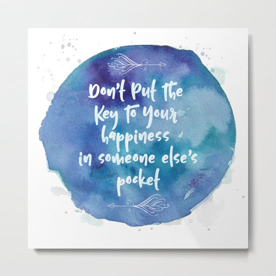 Don't Put The Key To Your Happiness In Someone Else's Pocket Metal Print