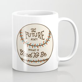 The Future Ain't What It Used To Be Coffee Mug