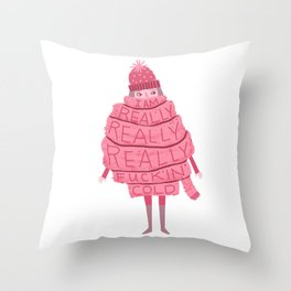 Really Really Really Fucking Cold Throw Pillow