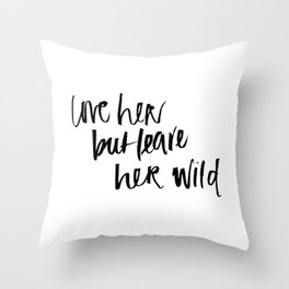 love her but leave her wild Throw Pillow