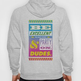 Be Excellent to Each Other And Party On Dudes Hoody