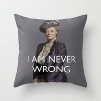 "downton abbey Throw Pillows featuring Violet Crawley ""I Am Never Wrong"" Quote from Downton Abbey by TOM / TOM"