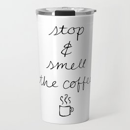 Stop and Smell the Coffee Travel Mug