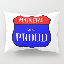 Maineiac And Proud Pillow Sham