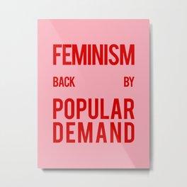 FEMINISM: BACK BY POPULAR DEMAND Metal Print