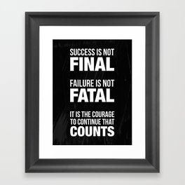 Success is not final. Failure is not fatal. It is the courage to continue that counts. Framed Art Print