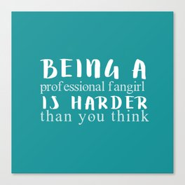 """Professional fangirl..."" Canvas Print"