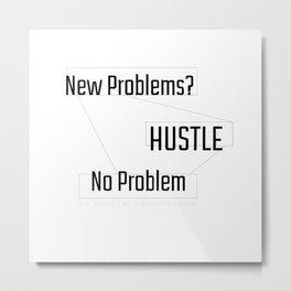 New Problems, No Problem - HUSTLE Metal Print