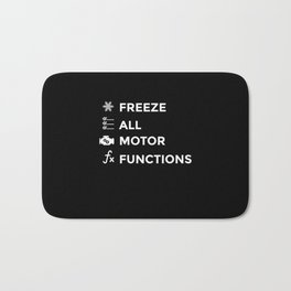 Freeze All Motor Functions Bath Mat