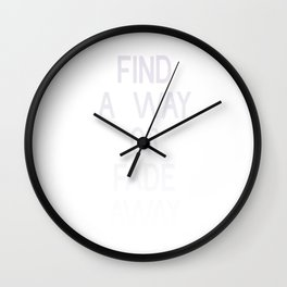 Find A Way Or Fade Away T-shirt Cool Motivation T-shirt Wall Clock