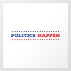 Politics Happen Art Print