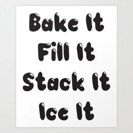 Bake It Fill It Stack It Ice It Art Print