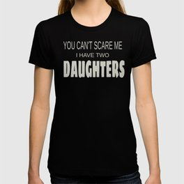 Dad Can't Scare Me Have Two Daughters Father's Day T-shirt